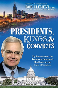 Presidents, Kings & Convicts: My Journey from the Tennessee Governor's Residence to the Halls of Congress
